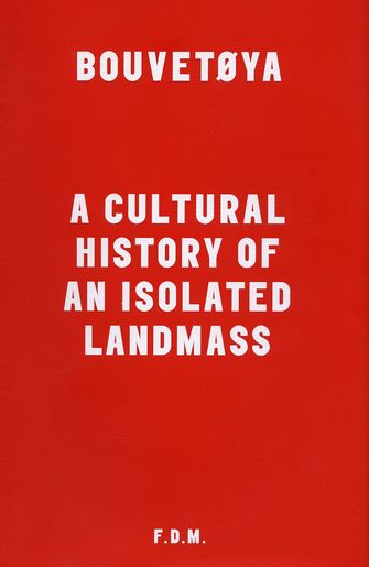 Bouvetoya : A Cultural History Of An Isolated Landmass-large